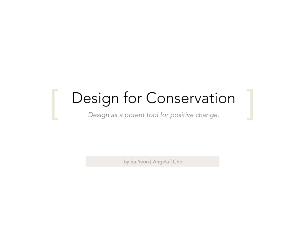Design for Conservation © Su-Yeon (Angela) Choi